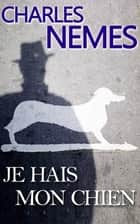 Je hais mon chien ebook by Charles Nemes