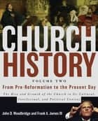 Church History, Volume Two: From Pre-Reformation to the Present Day - The Rise and Growth of the Church in Its Cultural, Intellectual, and Political Context ebook by