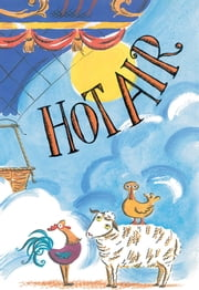 Hot Air - The (Mostly) True Story of the First Hot-Air Balloon Ride (with audio recording) ebook by Marjorie Priceman,Marjorie Priceman
