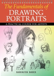 The Fundamentals of Drawing Portraits - A Practical Course for Artists ebook by Barrington Barber