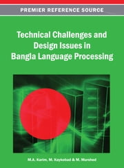 Technical Challenges and Design Issues in Bangla Language Processing ebook by M. A. Karim,M. Kaykobad,M. Murshed