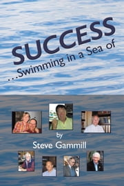 Success...Swimming in a Sea of ebook by Steve Gammill