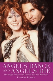Angels Dance and Angels Die - The Tragic Romance of Pamela and Jim Morrison ebook by Patricia Butler