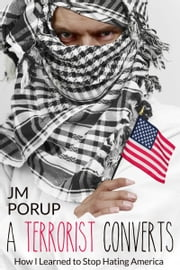 A Terrorist Converts: Why I'm Voting for Hillary Clinton ebook by J.M. Porup