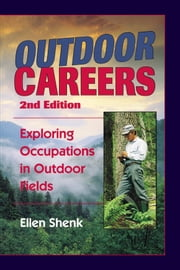 Outdoor Careers - Exploring Occupations in Outdoor Fields, 2nd Edition ebook by Ellen Shenk
