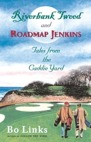 Riverbank Tweed and Roadmap Jenkins - Tales from the Caddie Yard ebook by Bo Links