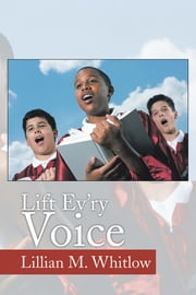 Lift Ev'ry Voice ebook by Lillian M. Whitlow