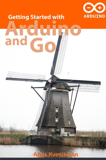 Getting Started with Arduino and Go ebook by Agus Kurniawan