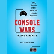Console Wars - Sega, Nintendo, and the Battle that Defined a Generation audiobook by Blake Harris