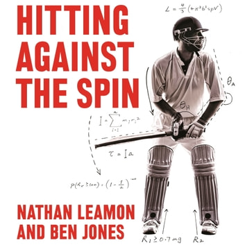 Hitting Against the Spin - How Cricket Really Works audiobook by Nathan Leamon,Ben Jones