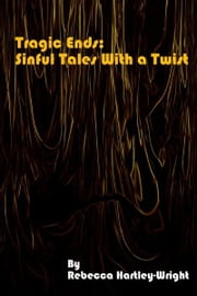 Tragic End: Sinful Tales With a Twist ebook by Rebecca Hartley-Wright
