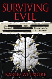 Surviving Evil: CIA Mind Control Experiments in Vermont ebook by Karen Wetmore,Colin A. Ross, M.D.,Michael Cox - Alpha Advertising