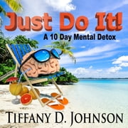 Just Do It! - A 10 Day Mental Detox audiobook by Tiffany D. Johnson
