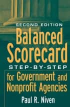 Balanced Scorecard - Step-by-Step for Government and Nonprofit Agencies ebook by Paul R. Niven