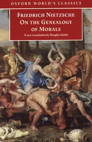 On the Genealogy of Morals: A Polemic. By way of clarification and supplement to my last book Beyond Good and Evil - A Polemic. By way of clarification and supplement to my last book Beyond Good and Evil ebook by Friedrich Nietzsche,Douglas Smith