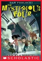 The Mysterious Four #2: Clocks and Robbers ebook by Dan Poblocki