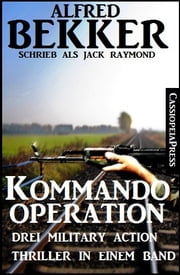 Kommando-Operation - Drei Military Action Thriller in einem Band ebook by Alfred Bekker