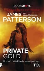 Private Gold - Un caso della Private Investigations ebook by James Patterson, Jassy Mackenzie, Stefano Mogni
