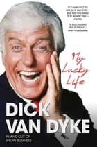My Lucky Life in and Out of Show Business - Dick Van Dyke eBook by Dick Van Dyke
