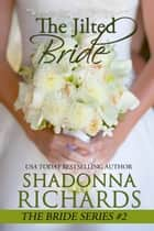 The Jilted Bride (The Bride Series) 電子書籍 by Shadonna Richards