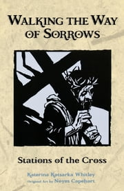 Walking the Way of Sorrows - Stations of the Cross ebook by Noyes Capehart,Katerina Katsarka Whitley