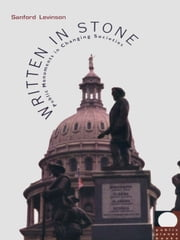 Written in Stone - Public Monuments in Changing Societies ebook by Sanford Levinson