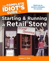 The Complete Idiot's Guide to Starting and Running a Retail Store ebook by James Dion