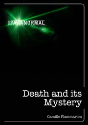 Death and Its Mystery ebook by Camille Flammarion
