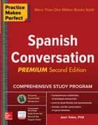 Practice Makes Perfect: Spanish Conversation, Premium Second Edition eBook by Jean Yates
