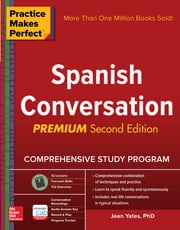 Practice Makes Perfect Spanish Conversation, Premium Second Edition ebook by Jean Yates