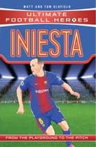 Iniesta (Ultimate Football Heroes) - Collect Them All! ebook by Matt & Tom Oldfield