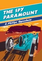The Spy Paramount ebook by E Phillips Oppenheim