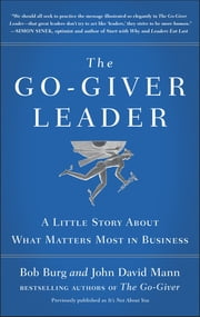The Go-Giver Leader - A Little Story About What Matters Most in Business ebook by Bob Burg,John David Mann