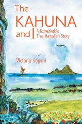 THE KAHUNA AND I - A Remarkable True Hawaiian Story ebook by Victoria Kapuni