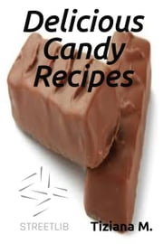 Delicious Candy Recipes ebook by Tiziana M.