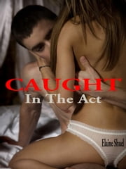 Caught In The Act ebook by Elaine Shuel