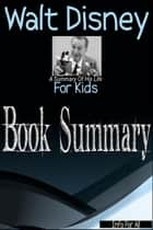 Walt Disney - A Summary Of His Life (For Kids) ebook by Info For All