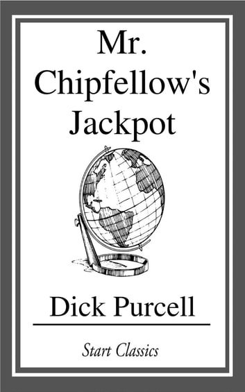 Mr. Chipfellow's Jackpot ebook by Dick Purcell