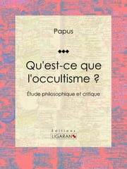 Qu'est-ce que l'occultisme ? - Étude philosophique et critique ebook by Kobo.Web.Store.Products.Fields.ContributorFieldViewModel