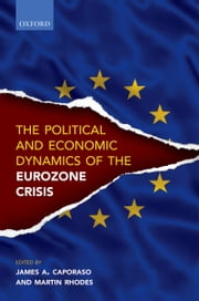 Political and Economic Dynamics of the Eurozone Crisis ebook by James A. Caporaso,Martin Rhodes