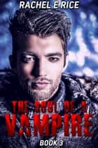The Soul of A Vampire #3 ebook by Rachel E. Rice