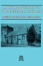 An Introduction To The Episcopal Church ebook by Joseph Buchanan Bernardin