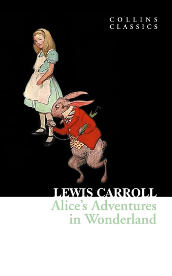 Alice's Adventures in Wonderland (Collins Classics) ebook by Lewis Carroll