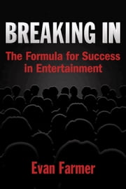 Breaking In - The Formula for Success in Entertainment ebook by Evan Farmer