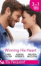 Winning His Heart: The Millionaire's Homecoming / The Maverick Millionaire (The Logan Twins, Book 2) / The Billionaire's Nanny (Mills & Boon By Request) ebook by Cara Colter, Alison Roberts, Melissa McClone