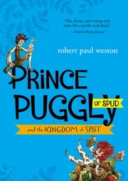Prince Puggly of Spud and the Kingdom of Spiff ebook by Robert Paul Weston