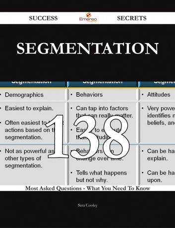 Segmentation 138 Success Secrets - 138 Most Asked Questions On Segmentation - What You Need To Know ebook by Sara Cooley