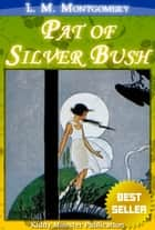 Pat of Silver Bush By L. M. Montgomery ebook by L. M. Montgomery