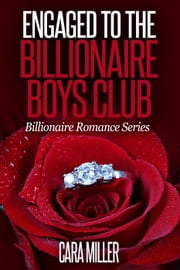 Engaged to the Billionaire Boys Club - Billionaire Romance Series, #15 ebook by Cara Miller