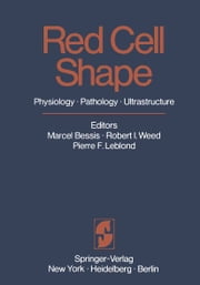 Red Cell Shape - Physiology, Pathology, Ultrastructure ebook by M. Bessis,R. I. Weed,P. F. Leblond